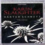 Cover: Karin Slaughter - Harter Schnitt