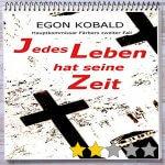 Cover: Egon Kobald - Jedes Leben hat seine Zeit